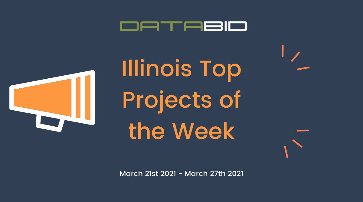 DataBids Illinois Top Projects of the Week - (03212021 - 03272021)