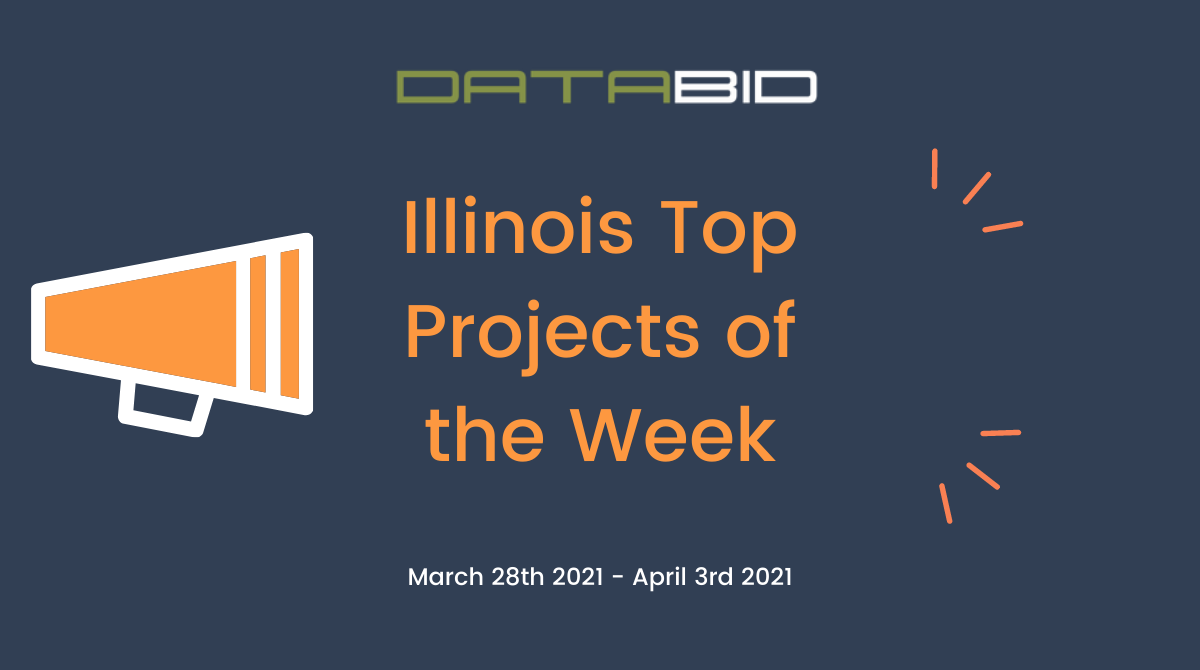 DataBids Illinois Top Projects of the Week - (03282021 - 04032021)