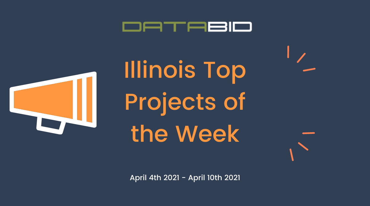 DataBids Illinois Top Projects of the Week - (04042021 - 04102021)