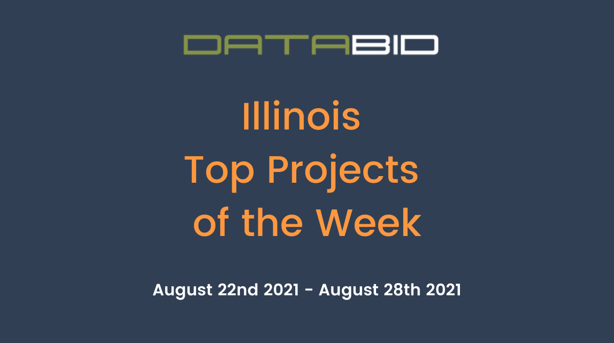 DataBids Illinois Top Projects of the Week - (08222021 - 08282021)