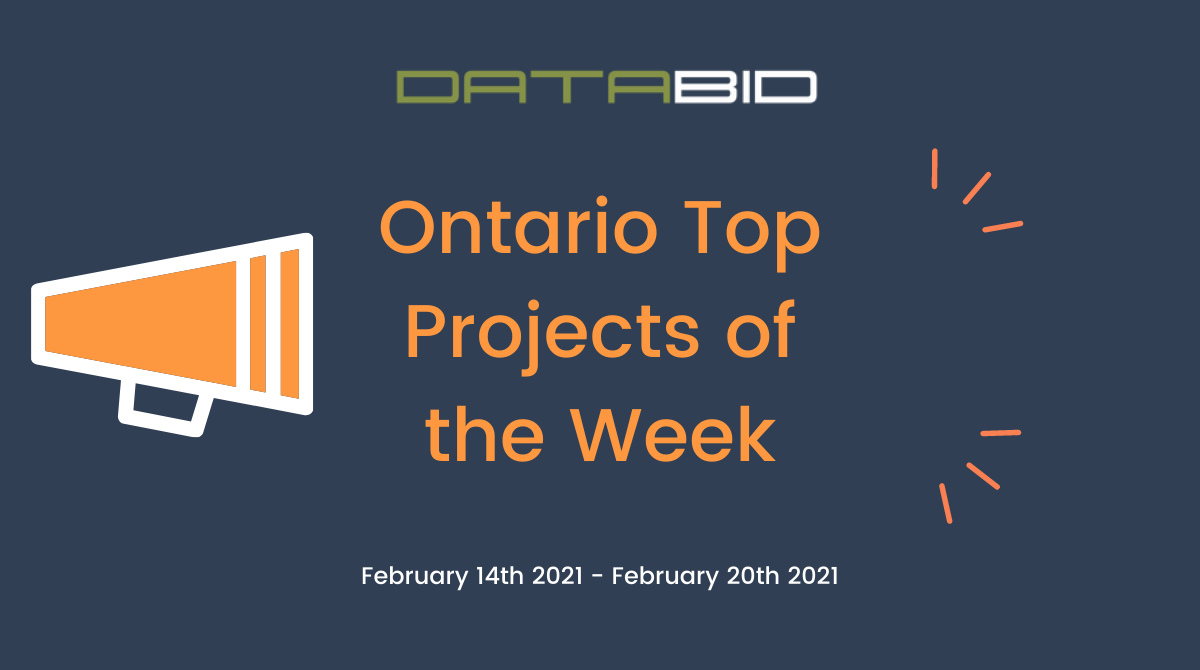 DataBids Ontario Top Projects of the Week - (02142021 - 02202021)