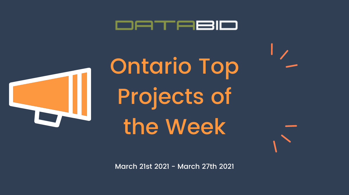DataBids Ontario Top Projects of the Week - (03212021 - 03272021)