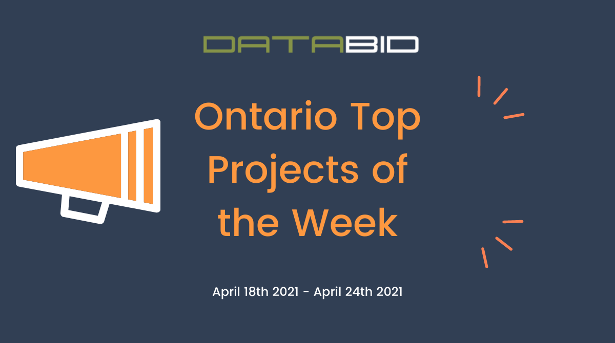 DataBids Ontario Top Projects of the Week - (04182021 - 04242021)