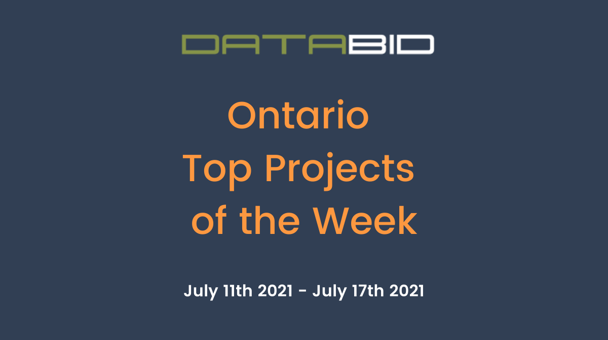 DataBids Ontario Top Projects of the Week - (07112021 - 07172021)