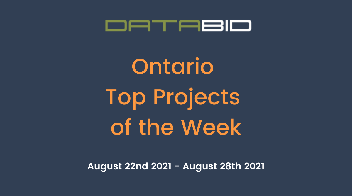 DataBids Ontario Top Projects of the Week - (08222021 - 08282021)